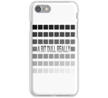 50 Shades of Grey, a bit dull really. iPhone Case/Skin
