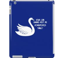 How can swans not be somebody's thing? iPad Case/Skin