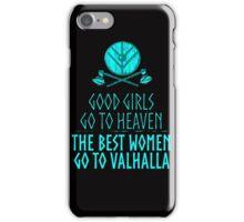 good girls go to heaven, the best women go to valhalla iPhone Case/Skin