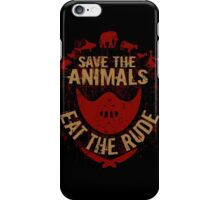 save the animals, EAT THE RUDE iPhone Case/Skin