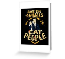 save the animals, EAT PEOPLE (6) Greeting Card