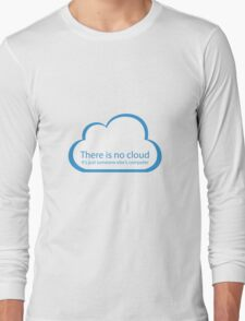 There is no cloud! Long Sleeve T-Shirt