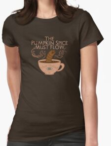 The Pumpkin Spice Must Flow Womens Fitted T-Shirt