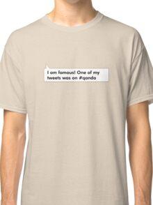 I'm Famous! One of my tweets was on #qanda Classic T-Shirt