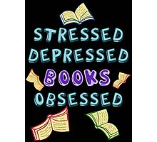 stressed, depressed, BOOKS obsessed Photographic Print