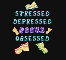 stressed, depressed, BOOKS obsessed T-Shirt