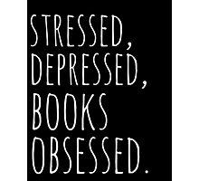 stressed, depressed, BOOKS obsessed #white Photographic Print