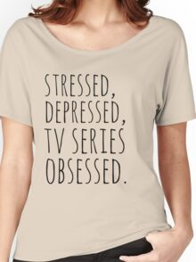 stressed, depressed, TV SERIES obsessed #black Women's Relaxed Fit T-Shirt