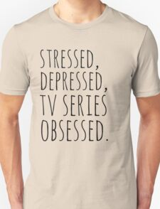 stressed, depressed, TV SERIES obsessed #black Unisex T-Shirt