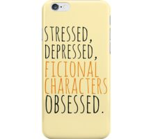 stressed, depressed, FICTIONAL CHARACTERS obsessed #black iPhone Case/Skin