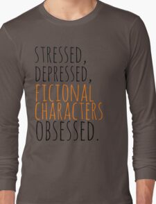 stressed, depressed, FICTIONAL CHARACTERS obsessed #black Long Sleeve T-Shirt