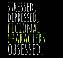 stressed, depressed, FICTIONAL CHARACTERS obsessed #white by FandomizedRose