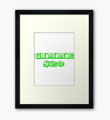 Gimme 20 Dollars! Framed Print