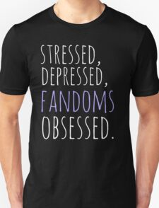 stressed, depressed, FANDOMS obsessed #white Unisex T-Shirt