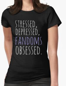 stressed, depressed, FANDOMS obsessed #white Womens Fitted T-Shirt