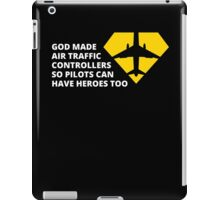 god made air traffic controllers so pilots can have heroes too iPad Case/Skin