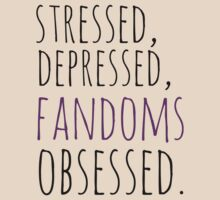 stressed, depressed, FANDOMS obsessed #black by FandomizedRose