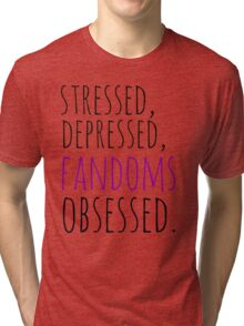 stressed, depressed, FANDOMS obsessed #black Tri-blend T-Shirt