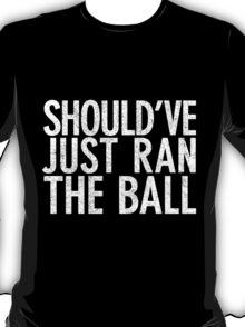 Should Have Just Ran the Ball T-Shirt