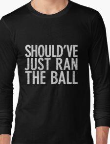 Should Have Just Ran the Ball Long Sleeve T-Shirt