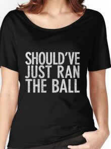 Should Have Just Ran the Ball Women's Relaxed Fit T-Shirt