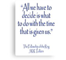 J.R.R Tolkien, All we have to decide...The Fellowship of the Ring Canvas Print