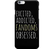 excited, addicted, FANDOMS osessed #black iPhone Case/Skin