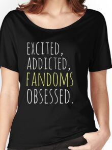 excited, addicted, FANDOMS osessed #black Women's Relaxed Fit T-Shirt