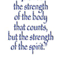 "Tolkien, ""It is not the strength of the body that counts, but the strength of the spirit."" by TOM HILL - Designer"
