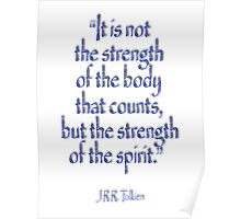 "Tolkien, ""It is not the strength of the body that counts, but the strength of the spirit."" Poster"