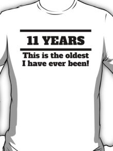 11 Years Oldest I Have Ever Been T-Shirt