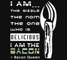 The Sizzle, the Nom - I am the Bacon Queen by electrovista