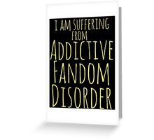 i am suffering from ADDICTIVE FANDOM DISORDER #2 Greeting Card