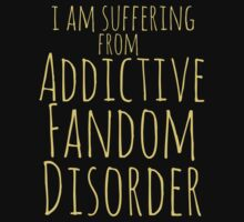 i am suffering from ADDICTIVE FANDOM DISORDER #2 by FandomizedRose