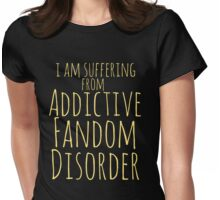 i am suffering from ADDICTIVE FANDOM DISORDER #2 Womens Fitted T-Shirt