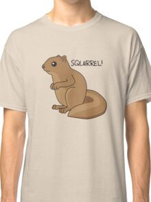 Squirrel Is Squirrel Classic T-Shirt
