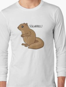 Squirrel Is Squirrel Long Sleeve T-Shirt