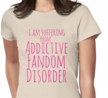i am suffering from ADDICTIVE FANDOM DISORDER #3 Womens Fitted T-Shirt