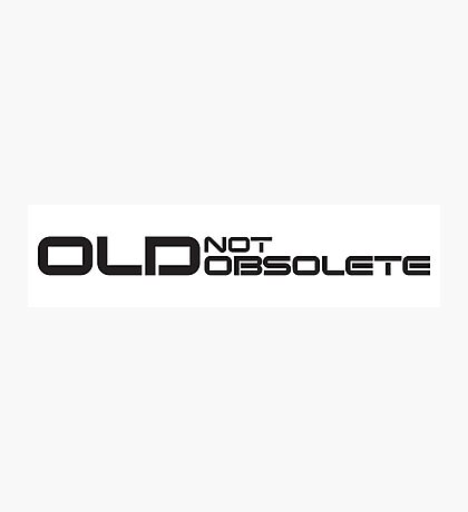 Old, not Obsolete (Standard) Photographic Print