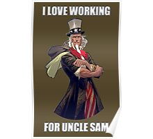 I love working for Uncle Sam Poster