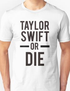 Taylor Swift Or Die Unisex T-Shirt