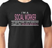 I'M A SOCIAL WORKER TO SAVE TIME, LET'S ASSUME THAT I'M NEVER WRONG Unisex T-Shirt