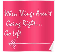 When Things Aren't Going Right... Go Left! Poster