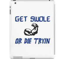 Get swole or die tryin -B iPad Case/Skin