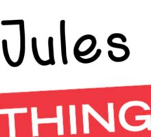 Its a Jules thing you wouldnt understand! Sticker