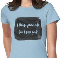 You're Cute Womens Fitted T-Shirt