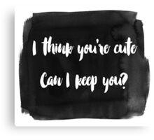 You're Cute Canvas Print