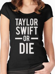 Taylor Swift Or Die White Women's Fitted Scoop T-Shirt