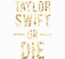 Taylor Swift Or Die floral Unisex T-Shirt