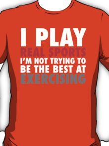 I Play Real Sports T-Shirt